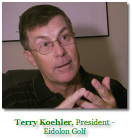 Terry Koehler, President - Eidolon Golf